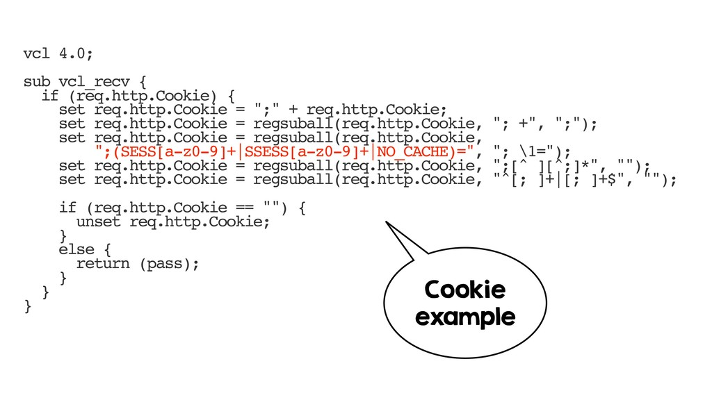 vcl 4.0; sub vcl_recv { if (req.http.Cookie) { ...