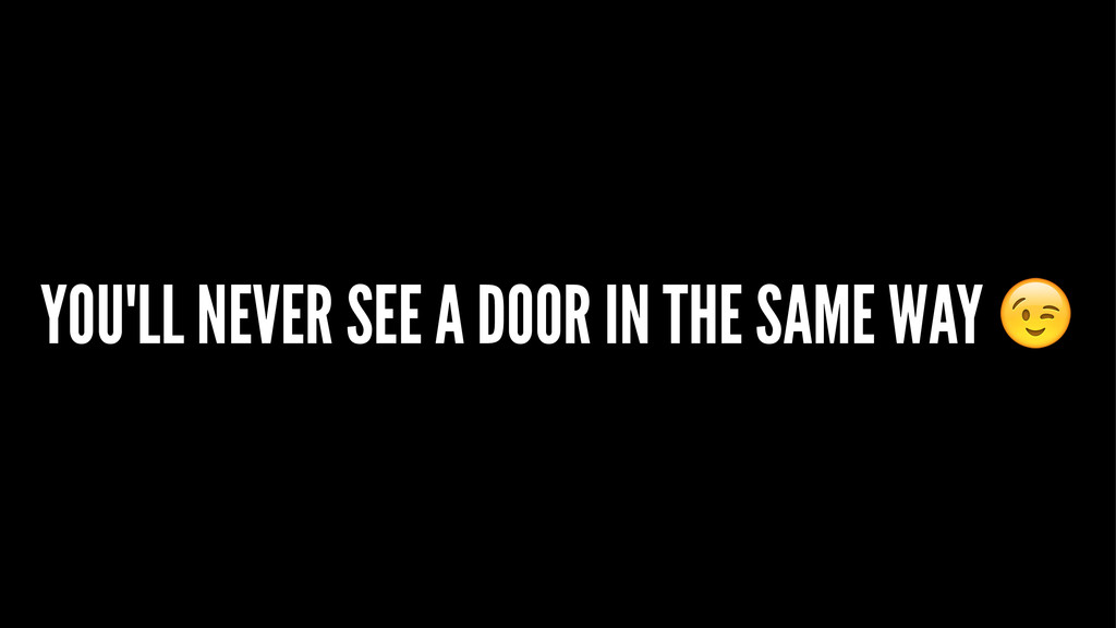 YOU'LL NEVER SEE A DOOR IN THE SAME WAY !