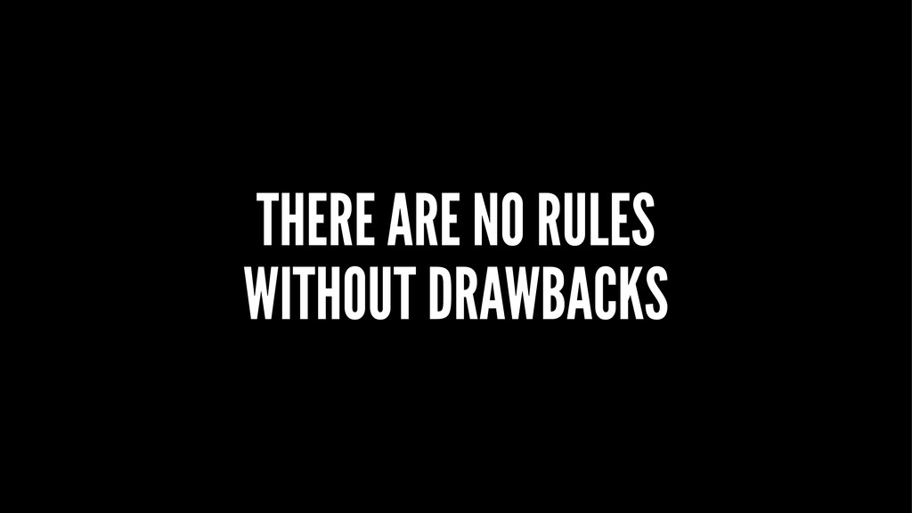 THERE ARE NO RULES WITHOUT DRAWBACKS