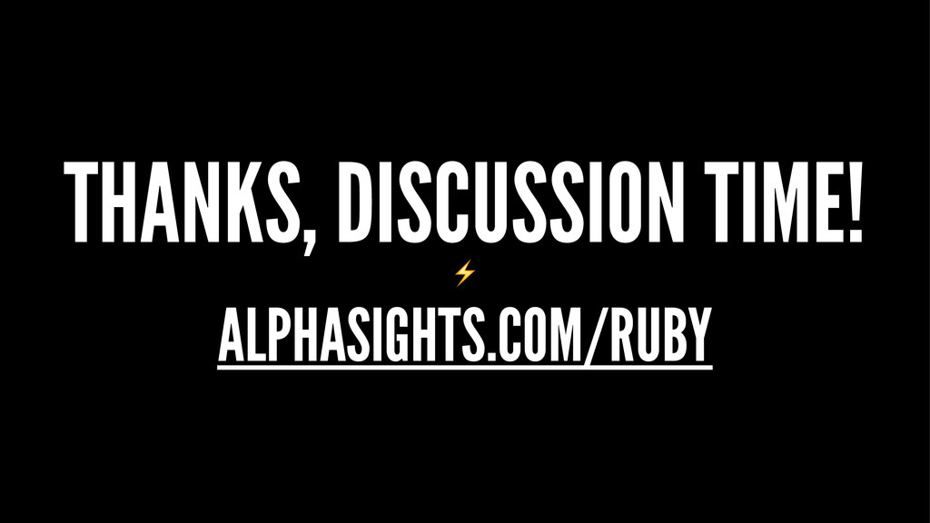 THANKS, DISCUSSION TIME! ⚡ ALPHASIGHTS.COM/RUBY