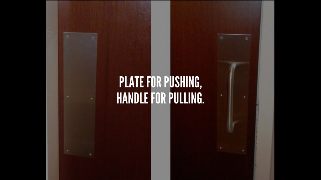 PLATE FOR PUSHING, HANDLE FOR PULLING.