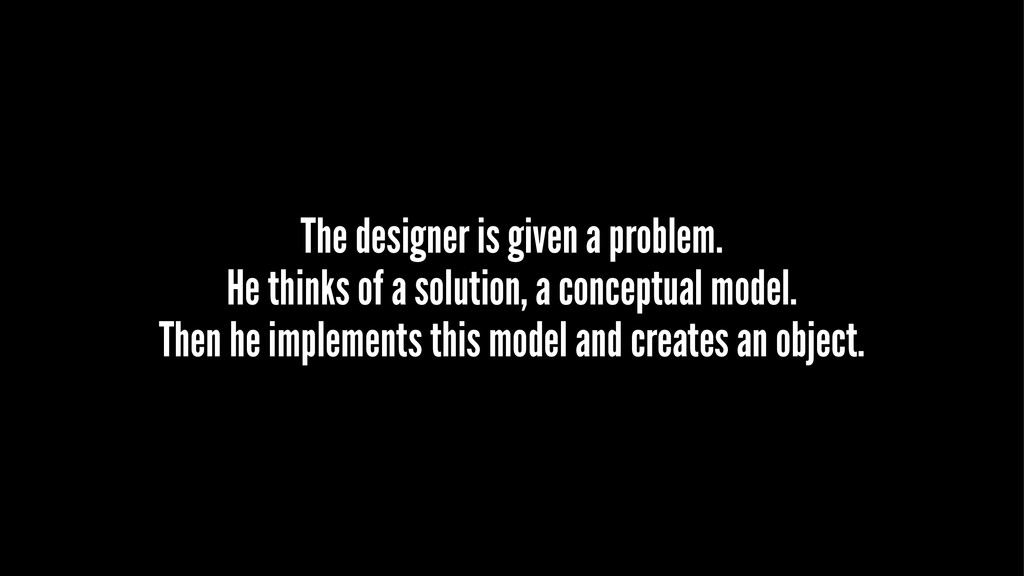 The designer is given a problem. He thinks of a...