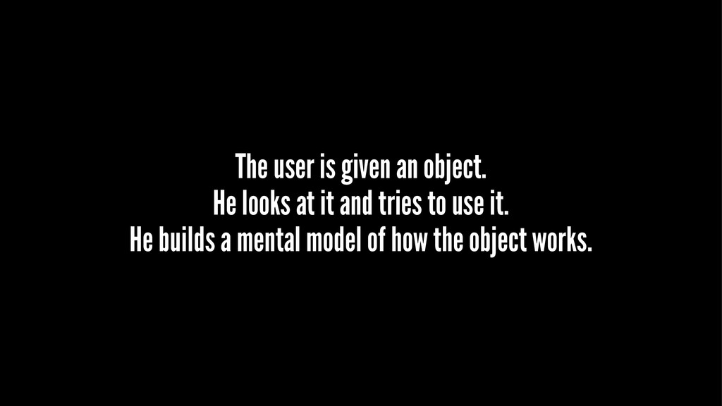 The user is given an object. He looks at it and...