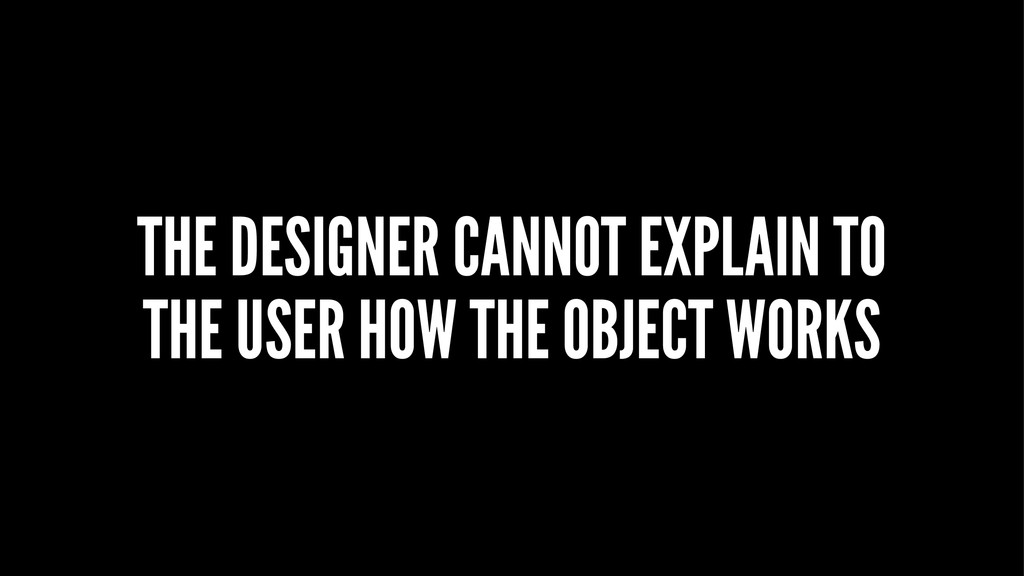 THE DESIGNER CANNOT EXPLAIN TO THE USER HOW THE...