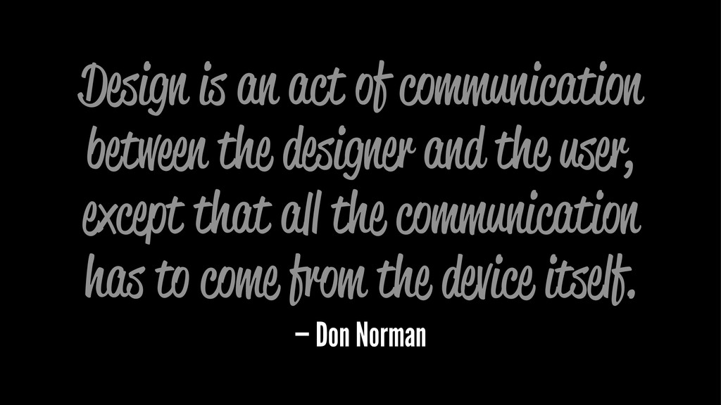 Design is an act of communication between the d...