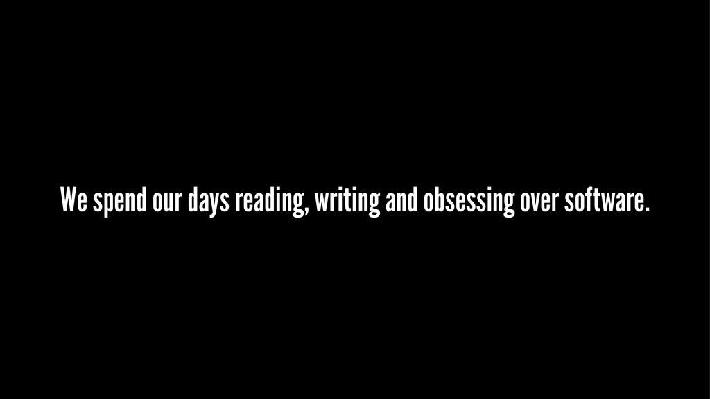 We spend our days reading, writing and obsessin...
