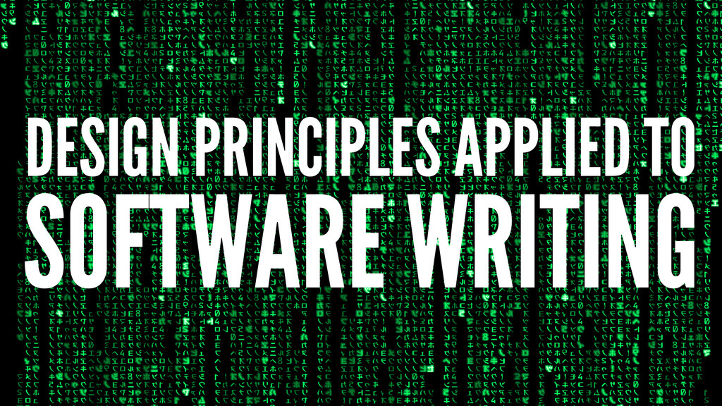 DESIGN PRINCIPLES APPLIED TO SOFTWARE WRITING