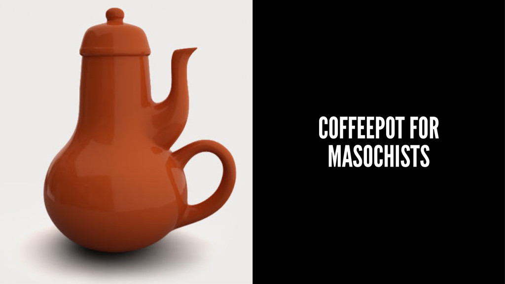 COFFEEPOT FOR MASOCHISTS