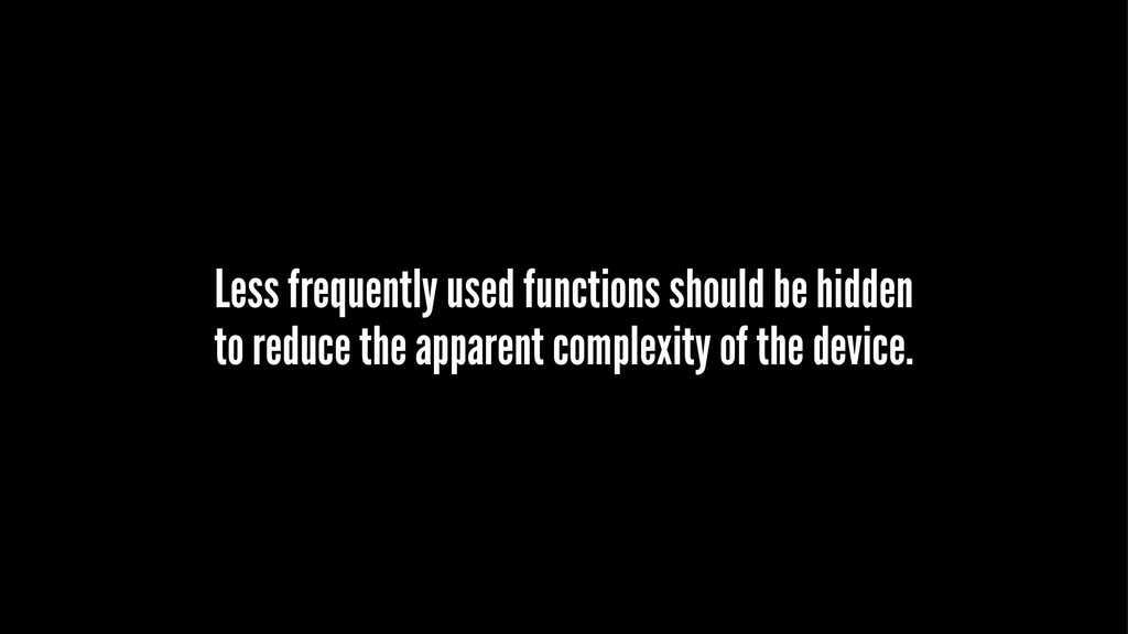 Less frequently used functions should be hidden...