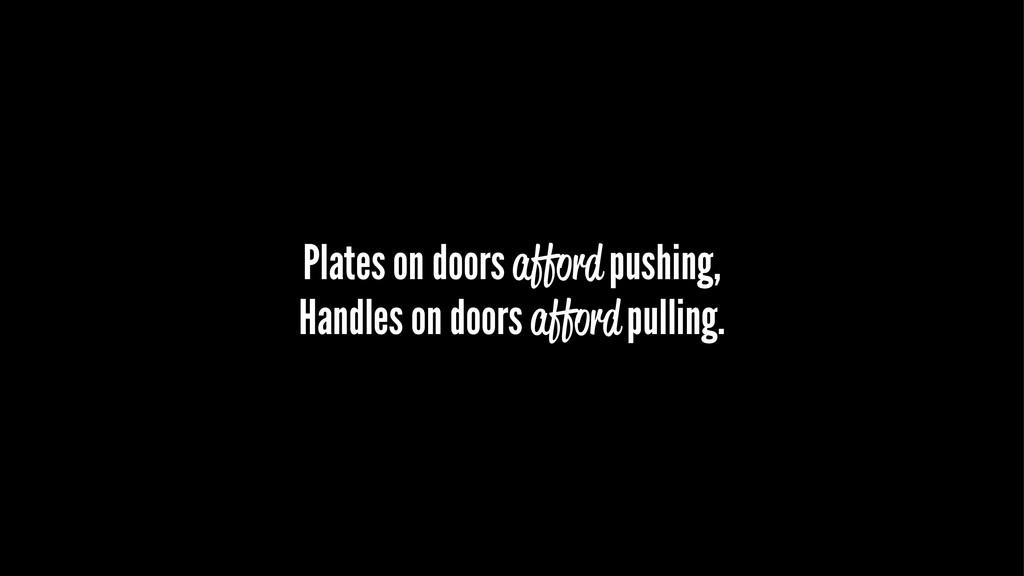 Plates on doors afford pushing, Handles on door...