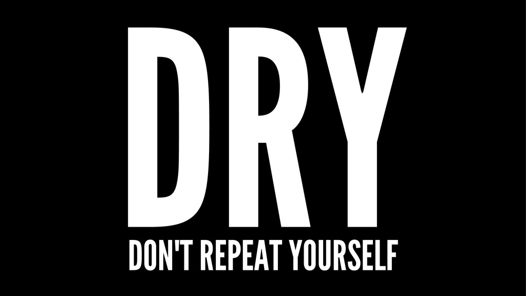 DRY DON'T REPEAT YOURSELF
