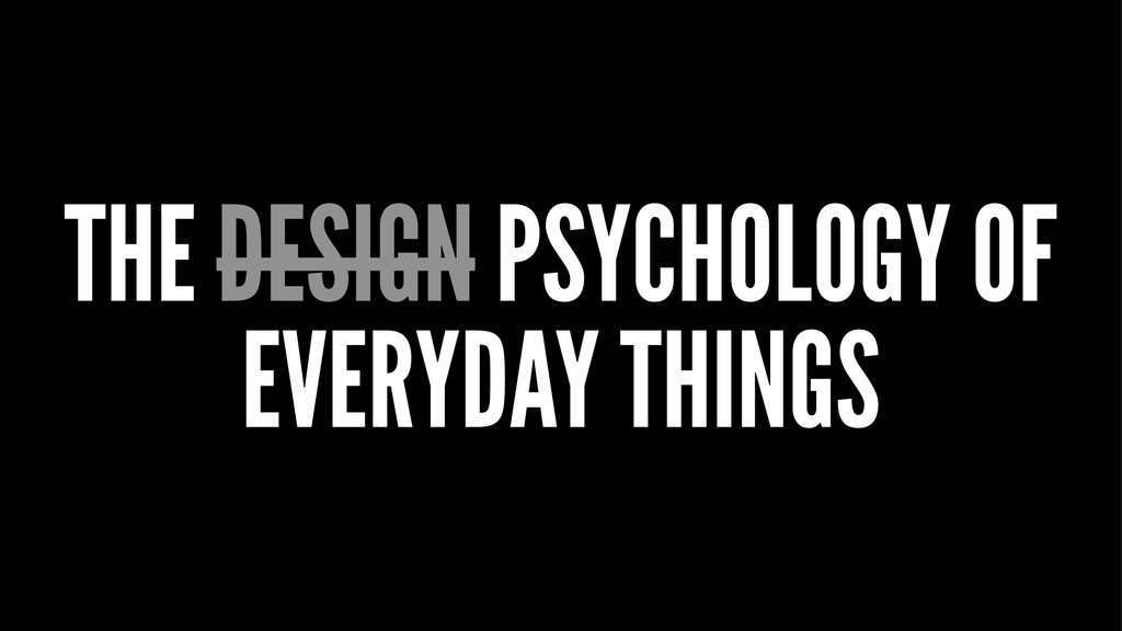 THE DESIGN PSYCHOLOGY OF EVERYDAY THINGS