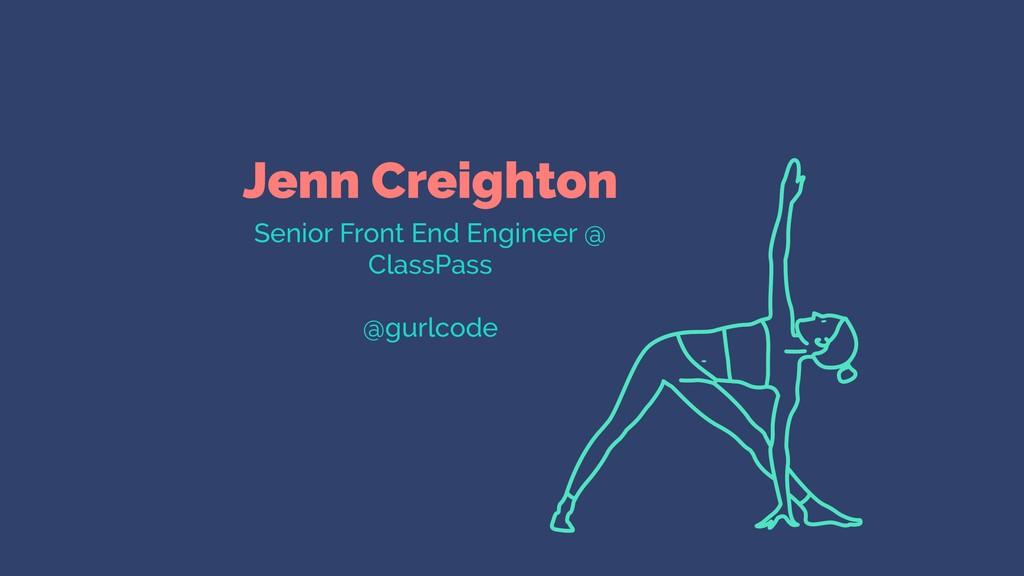 Jenn Creighton Senior Front End Engineer @ Clas...