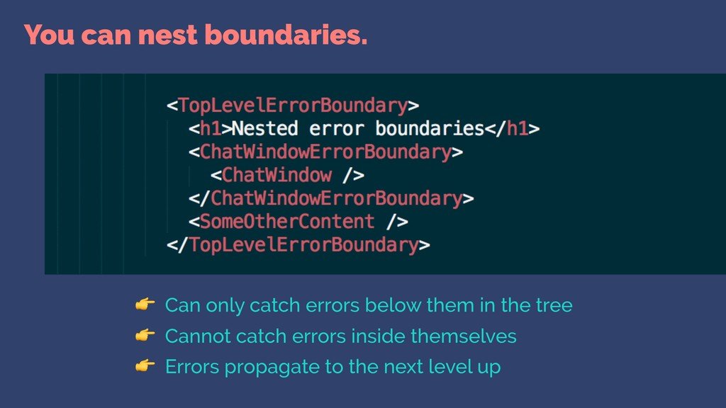 You can nest boundaries.  Can only catch errors...