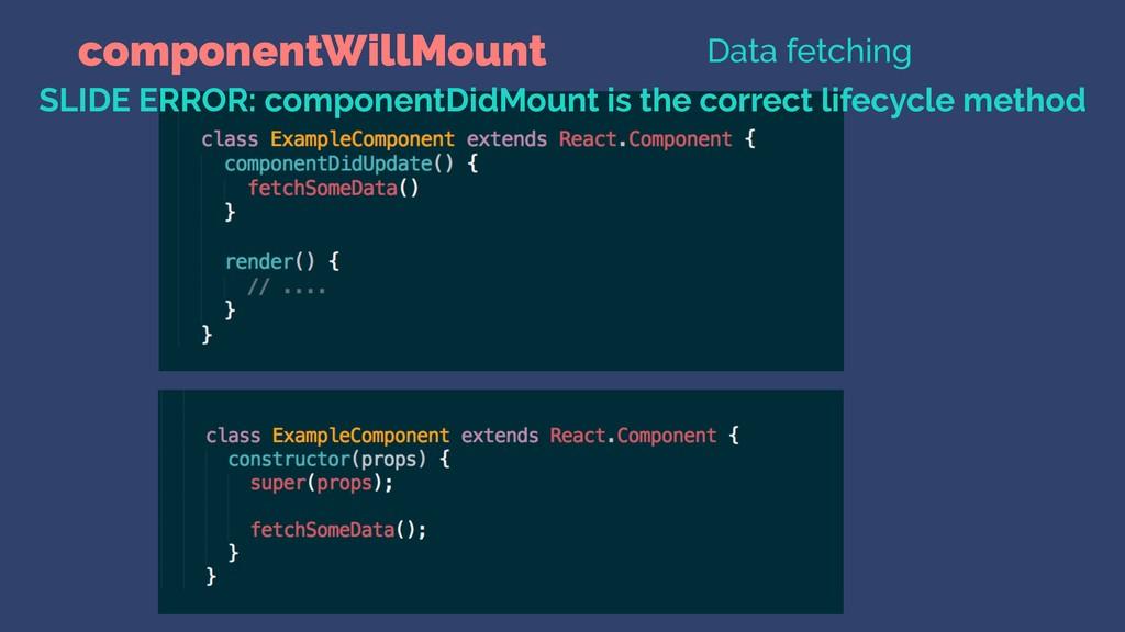 componentWillMount Data fetching SLIDE ERROR: c...