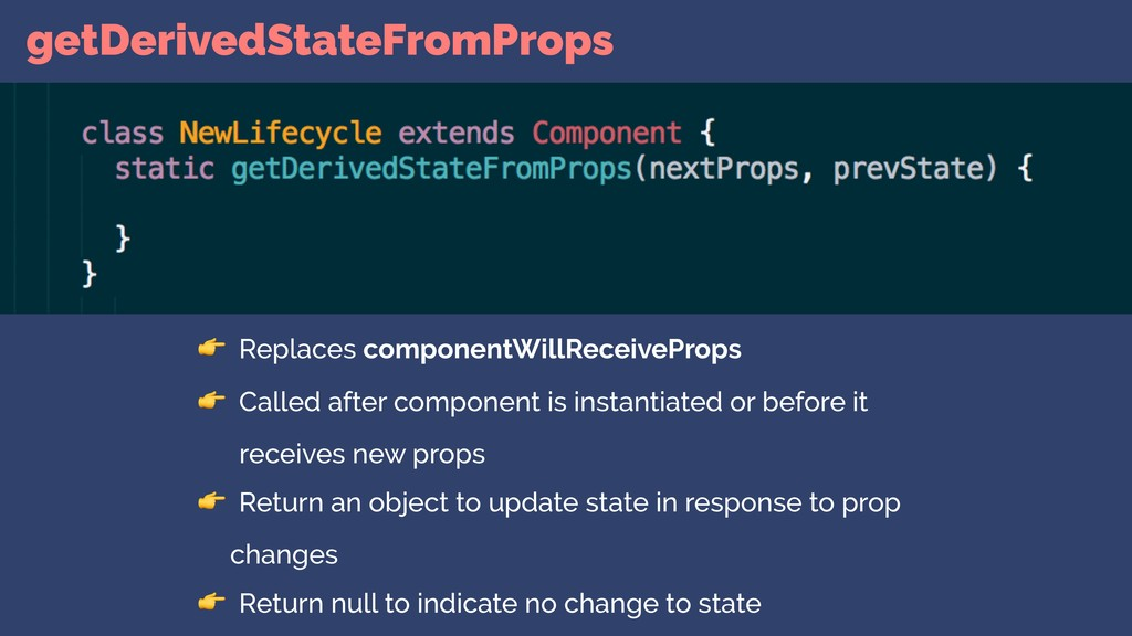 getDerivedStateFromProps  Replaces componentWil...