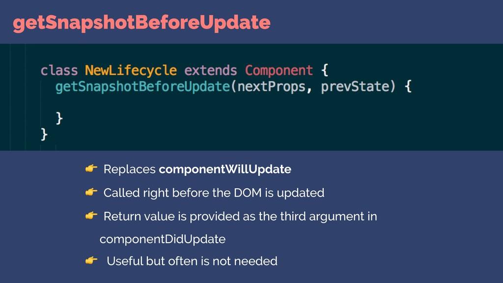 getSnapshotBeforeUpdate  Replaces componentWill...