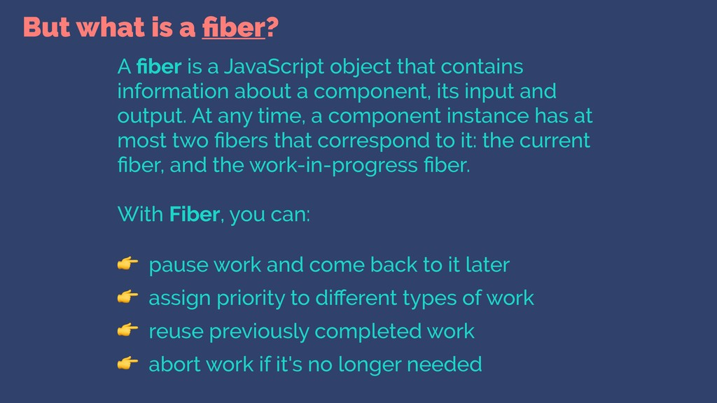 But what is a fiber? A fiber is a JavaScript obje...