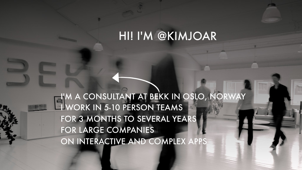 I'M A CONSULTANT AT BEKK IN OSLO, NORWAY HI! I'...