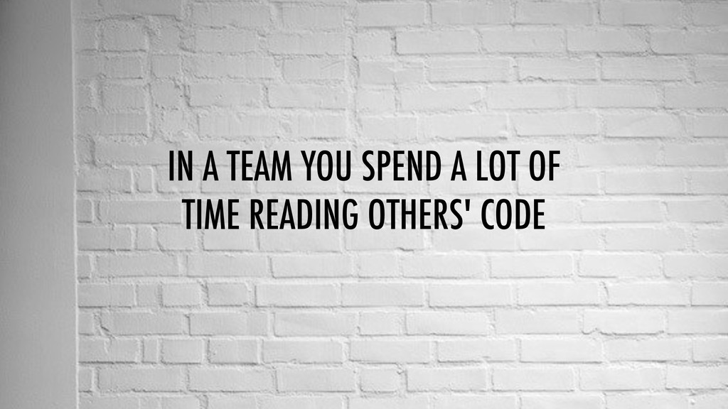 IN A TEAM YOU SPEND A LOT OF TIME READING OTHER...