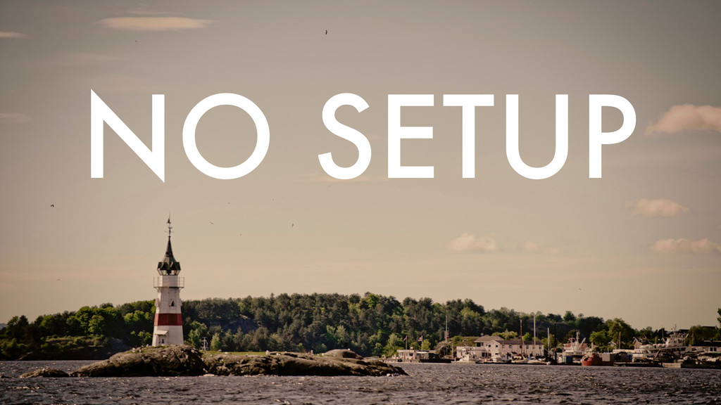 NO SETUP