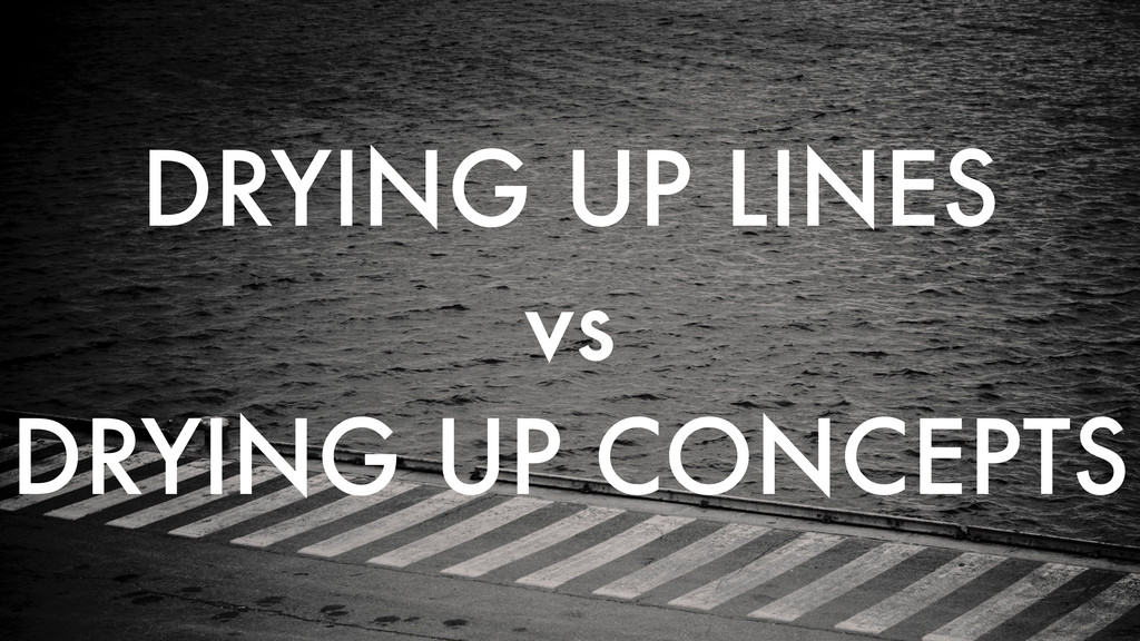 DRYING UP LINES vs DRYING UP CONCEPTS