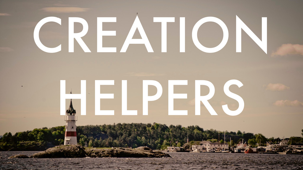CREATION HELPERS