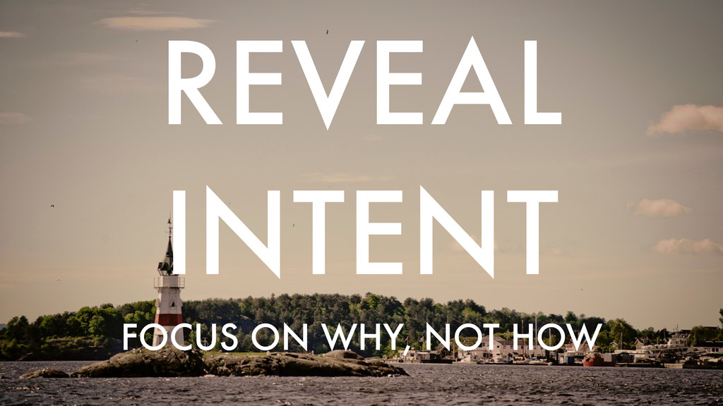 FOCUS ON WHY, NOT HOW REVEAL INTENT