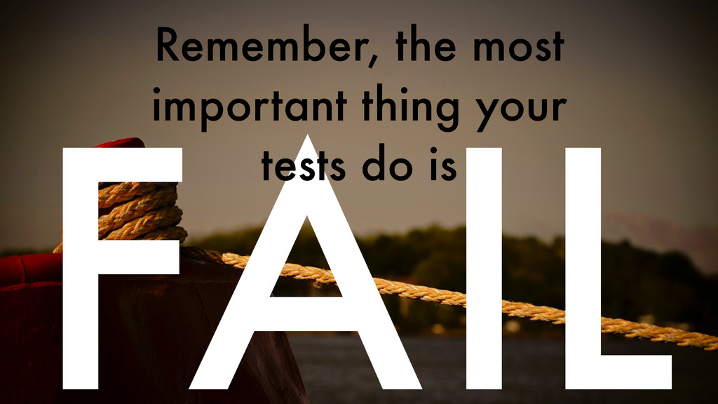 FAIL Remember, the most important thing your te...