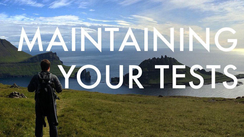 MAINTAINING YOUR TESTS