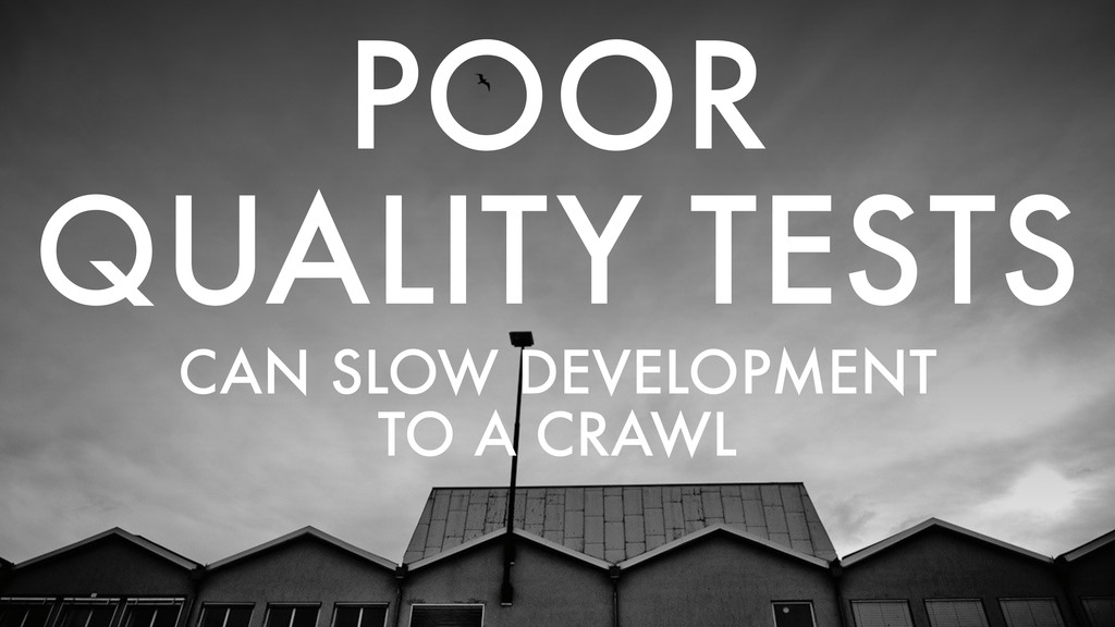 POOR QUALITY TESTS CAN SLOW DEVELOPMENT TO A CR...