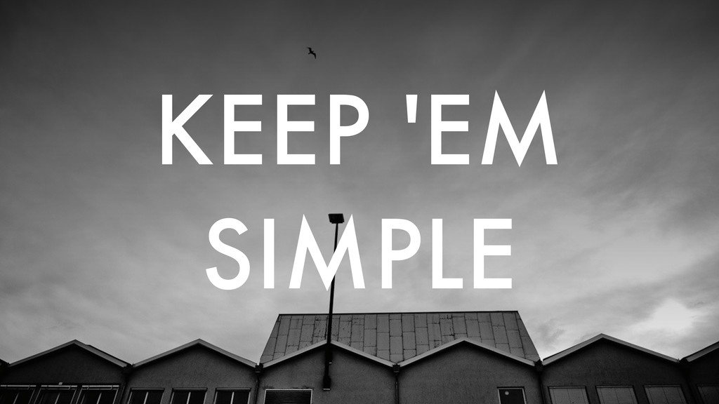 KEEP 'EM SIMPLE
