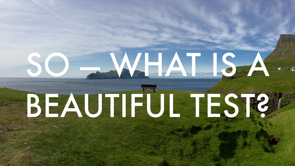 SO — WHAT IS A BEAUTIFUL TEST?