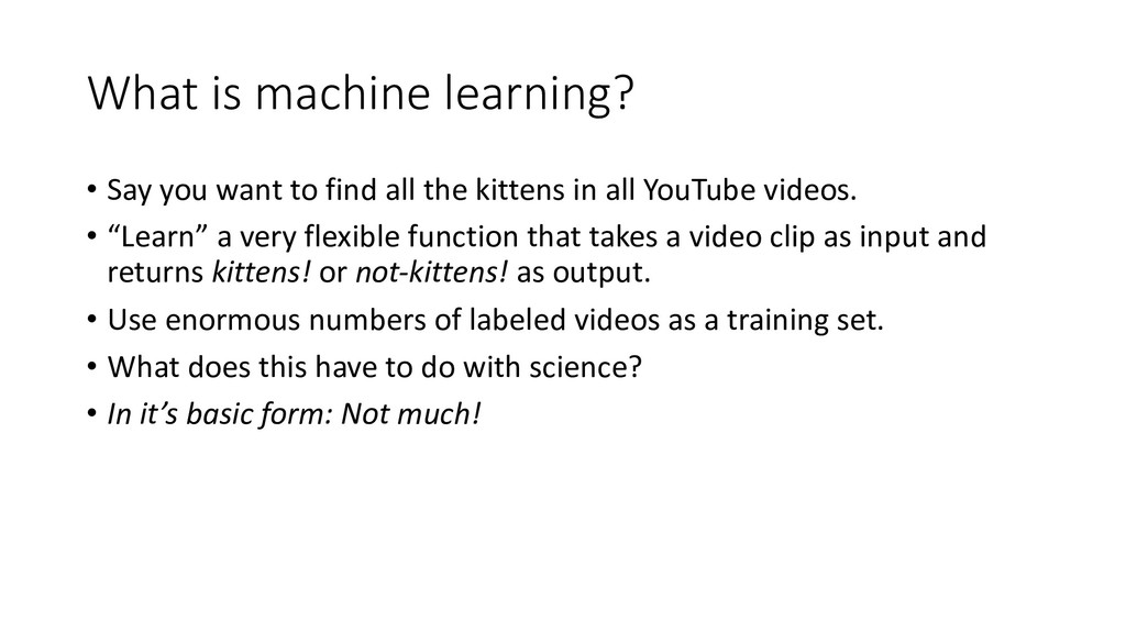 What is machine learning? • Say you want to fin...