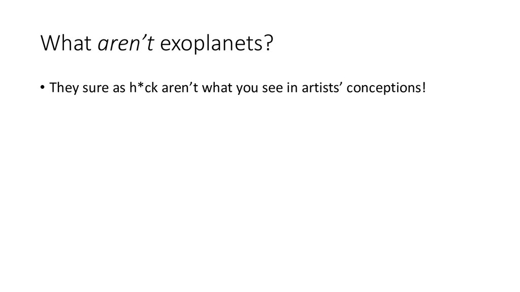 What aren't exoplanets? • They sure as h*ck are...