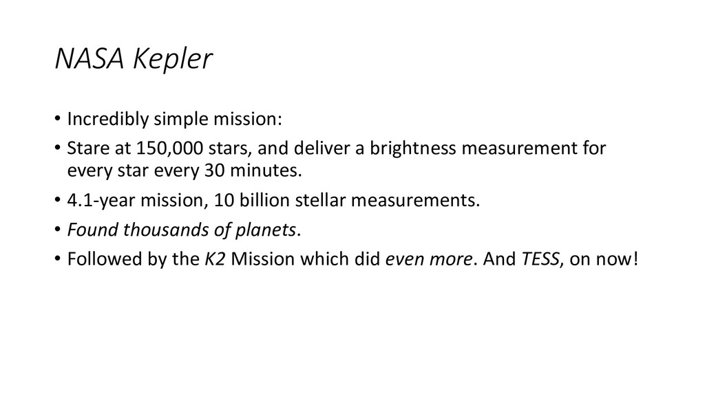NASA Kepler • Incredibly simple mission: • Star...