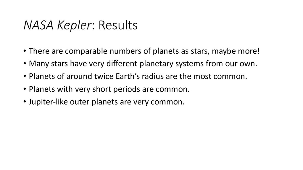 NASA Kepler: Results • There are comparable num...