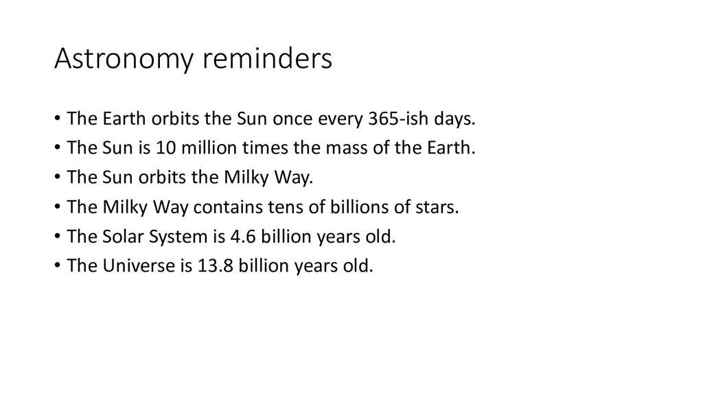 Astronomy reminders • The Earth orbits the Sun ...