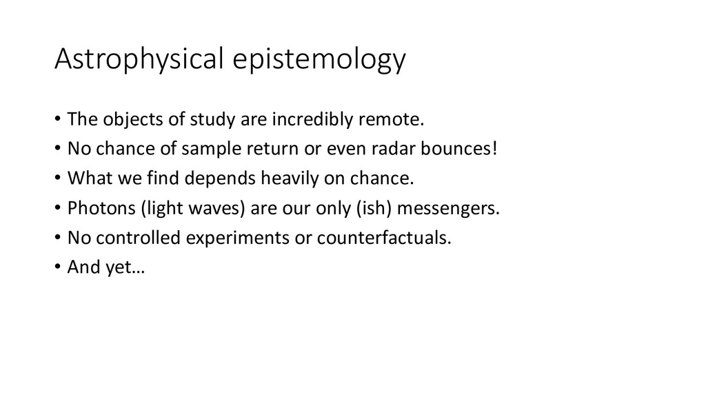 Astrophysical epistemology • The objects of stu...