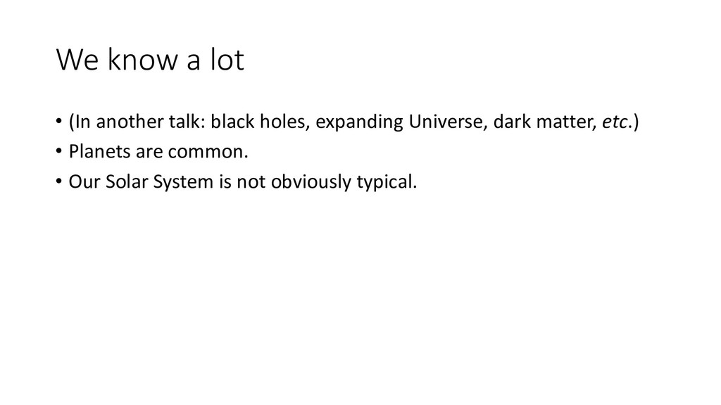 We know a lot • (In another talk: black holes, ...