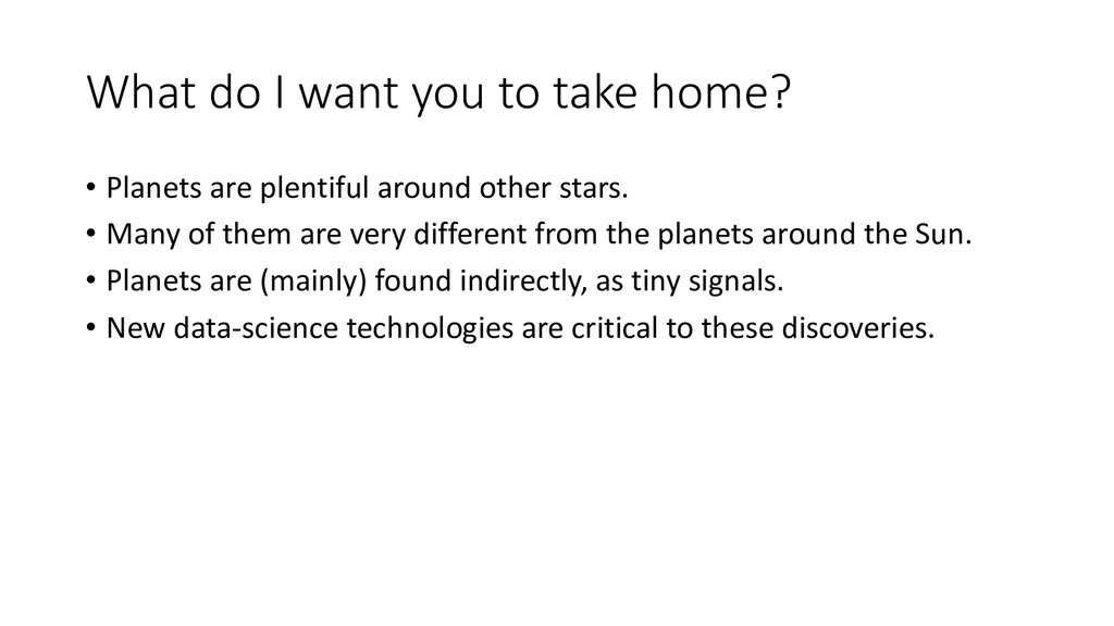What do I want you to take home? • Planets are ...