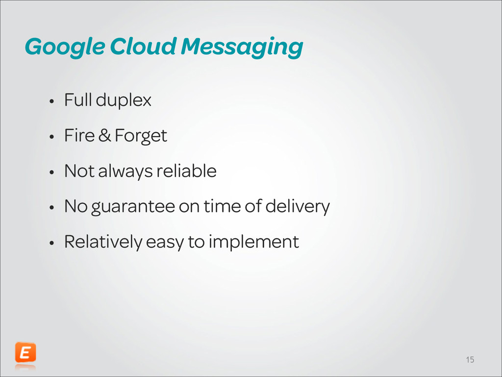 Google Cloud Messaging • Full duplex • Fire & F...