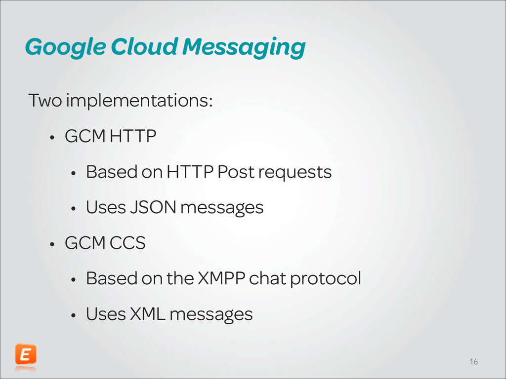 Google Cloud Messaging Two implementations: • G...