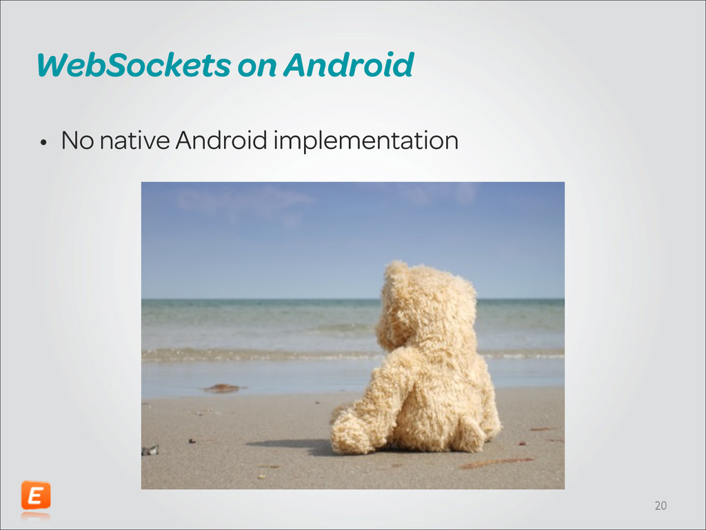 WebSockets on Android • No native Android imple...