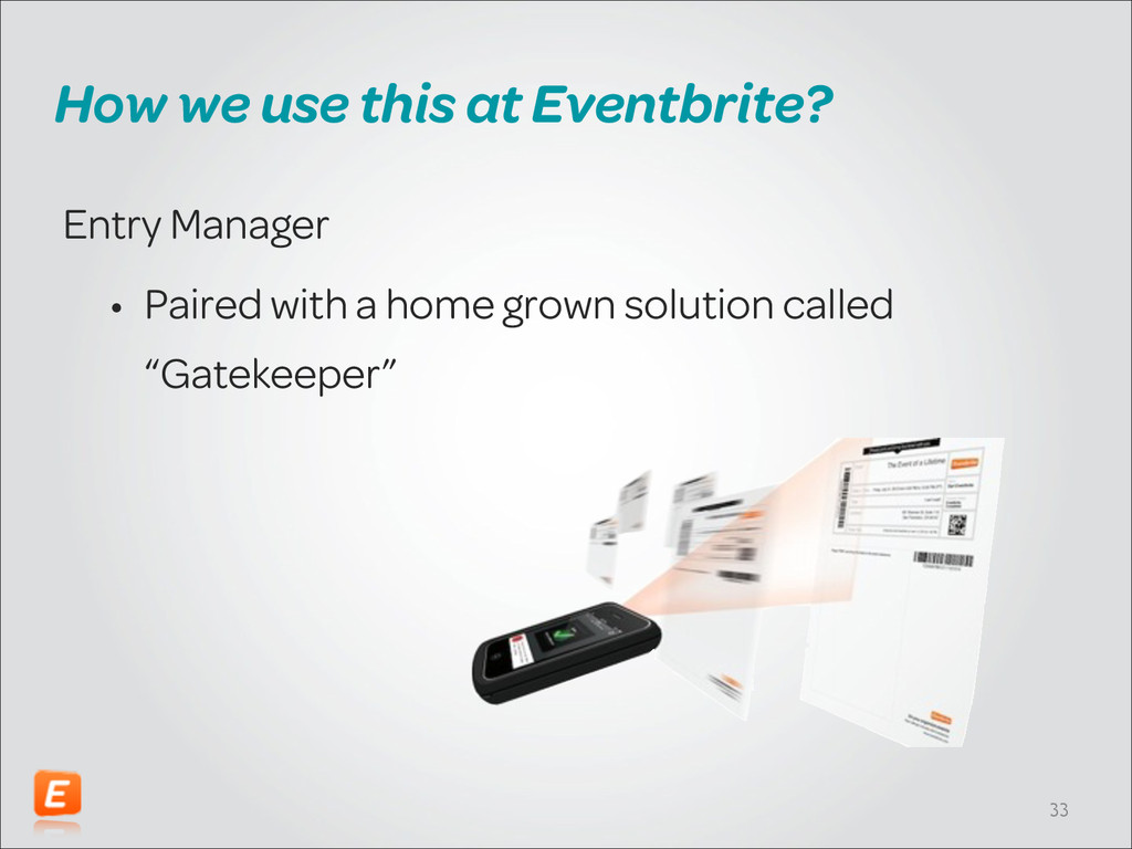 How we use this at Eventbrite? Entry Manager • ...