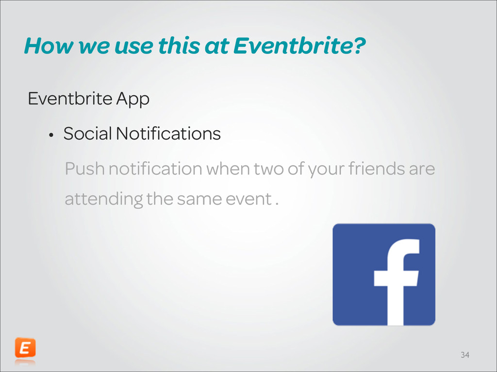 How we use this at Eventbrite? Eventbrite App •...