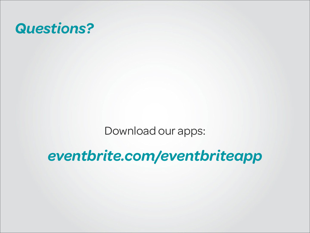 Questions? Download our apps: eventbrite.com/ev...