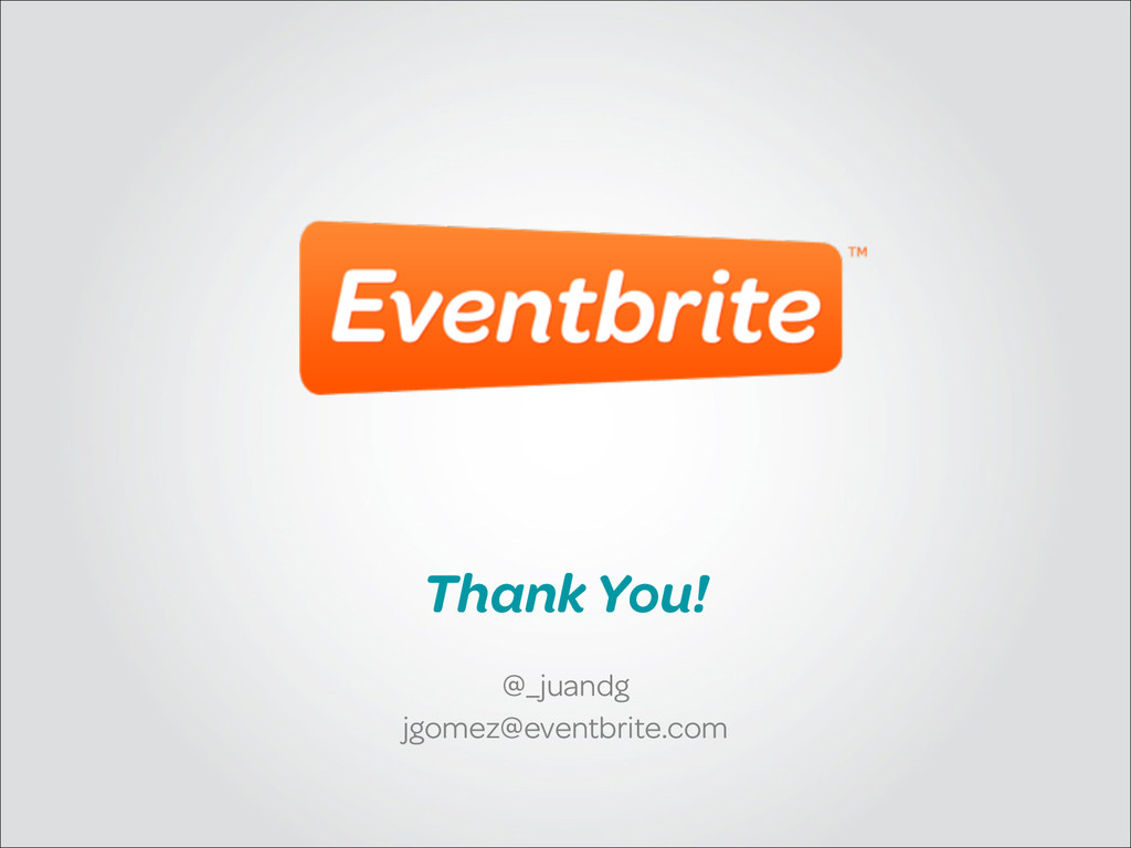 Thank You! @_juandg jgomez@eventbrite.com