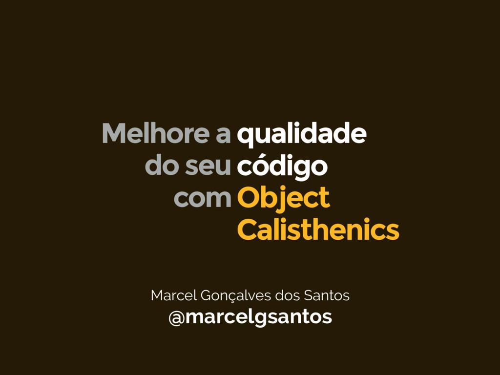 Marcel Gonçalves dos Santos @marcelgsantos Obje...