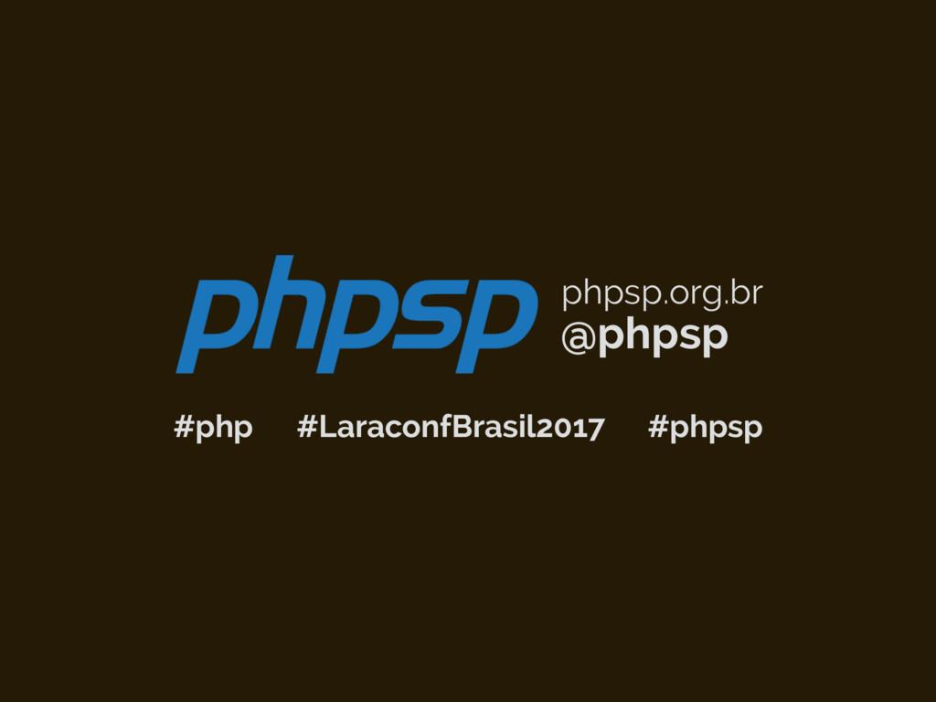 @phpsp phpsp.org.br #php #phpsp #LaraconfBrasil...